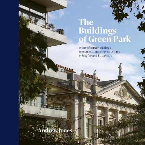 The Buildings of Green Park: A tour of certain buildings, monuments and other structures in Mayfair and St. James's (Hardback)