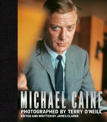 Michael Caine: Photographed by Terry O'Neill (Hardback)