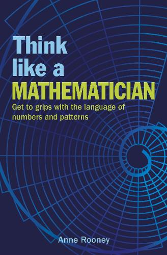 Think Like a Mathematician: Get to Grips with the Language of Numbers and Patterns - Think Like Series (Paperback)