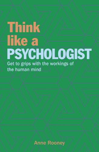 Think Like a Psychologist: Get to Grips with the Workings of the Human Mind - Think Like Series (Paperback)