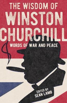 The Wit & Wisdom of Winston Churchill: Words of War and Peace (Paperback)