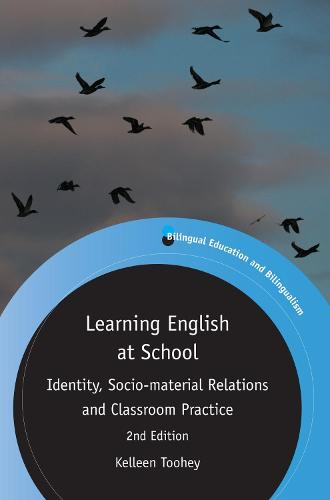 Learning English at School: Identity, Socio-material Relations and Classroom Practice - Bilingual Education & Bilingualism (Paperback)