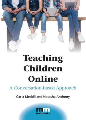 Teaching Children Online: A Conversation-based Approach - MM Textbooks (Hardback)