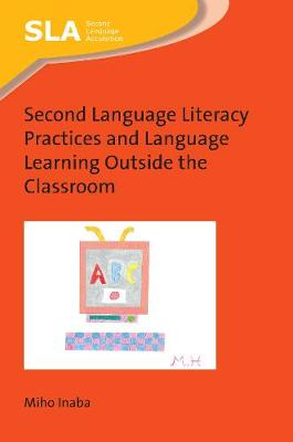 Second Language Literacy Practices and Language Learning Outside the Classroom - Second Language Acquisition (Hardback)