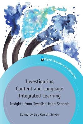 Investigating Content and Language Integrated Learning: Insights from Swedish High Schools - Bilingual Education & Bilingualism (Hardback)
