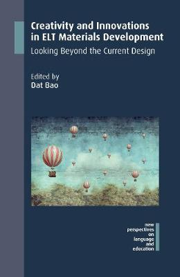 Creativity and Innovations in ELT Materials Development: Looking Beyond the Current Design - New Perspectives on Language and Education (Paperback)