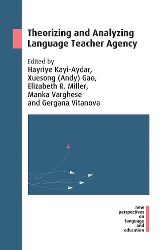 Theorizing and Analyzing Language Teacher Agency - New Perspectives on Language and Education (Paperback)