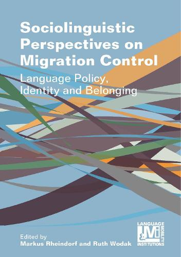 Sociolinguistic Perspectives on Migration Control: Language Policy, Identity and Belonging - Language, Mobility and Institutions (Hardback)