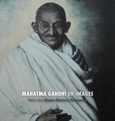 Mahatma Gandhi En Images: Pr face de la Gandhi Research Foundation (Hardback)