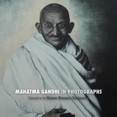Mahatma Gandhi in Photographs: Foreword by the Gandhi Research Foundation - In Full Color (Paperback)