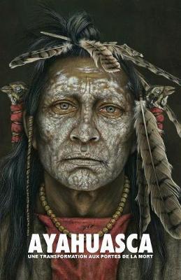 Ayahuasca: Une Transformation Aux Portes de la Mort - Avec Un Guide D taill  de C r monie Et d'Int gration (Paperback)