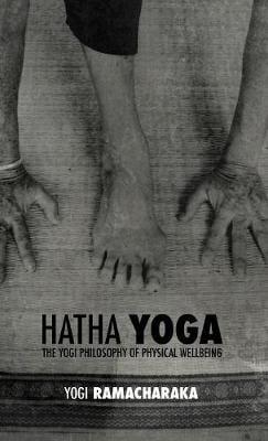 Hatha Yoga: The Yogi Philosophy of Physical Wellbeing (Hardback)