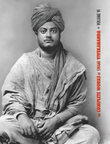 The Complete Works of Swami Vivekananda, Volume 6: Lectures and Discourses, Notes of Class Talks and Lectures, Writings: Prose and Poems - Original and Translated, Epistles - Second Series, Conversations and Dialogues (from the Diary of a Disciple) - Complete Works of Swami Vivekananda 6 (Hardback)