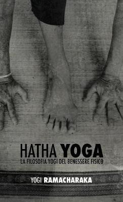 Hatha Yoga: La Filosofia Yogi del Benessere Fisico (Hardback)
