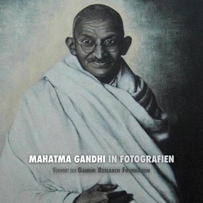 Mahatma Gandhi in Fotografien: Vorwort Der Gandhi Research Foundation (Paperback)