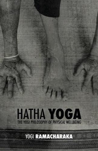 Hatha Yoga: The Yogi Philosophy of Physical Wellbeing (Paperback)