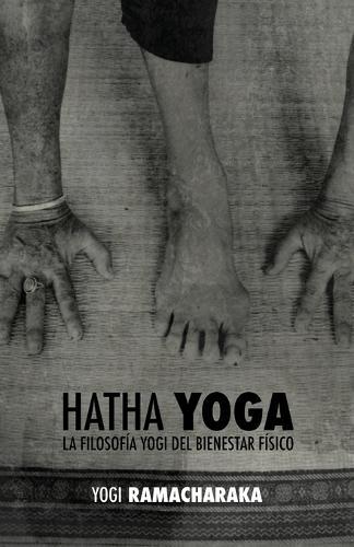 Hatha Yoga: La Filosof a Yogi del Bienestar F sico (Paperback)