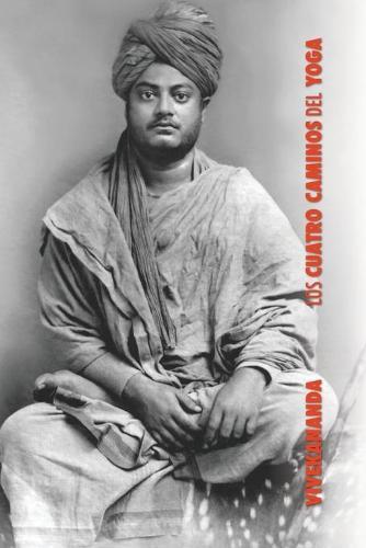 Los Cuatro Caminos del Yoga: Jnana Yoga, Raja Yoga, Karma Yoga, Bhakti Yoga (Paperback)