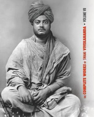 The Complete Works of Swami Vivekananda, Volume 7: Inspired Talks (1895), Conversations and Dialogues, Translation of Writings, Notes of Class Talks and Lectures, Notes of Lectures, Epistles - Third Series - Complete Works of Swami Vivekananda 7 (Paperback)