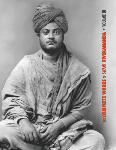 The Complete Works of Swami Vivekananda, Volume 3: Lectures and Discourses, Bhakti-Yoga, Para-Bhakti or Supreme Devotion, Lectures from Colombo to Almora, Reports in American Newspapers, Buddhistic India - Complete Works of Swami Vivekananda 3 (Hardback)