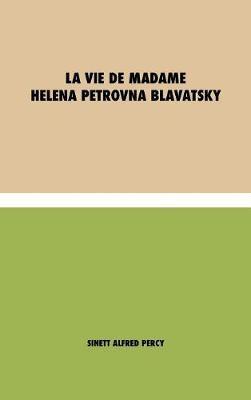 La vie de Madame Helena Petrovna Blavatsky (Hardback)