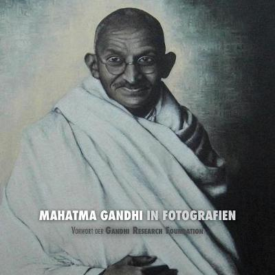 Mahatma Gandhi in Fotografien: Vorwort Der Gandhi Research Foundation - In Voller Farbe (Paperback)