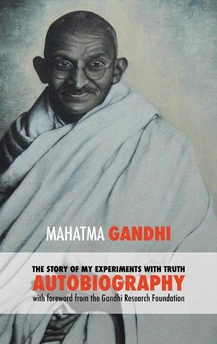 The Story of My Experiments with Truth - Mahatma Gandhi's Unabridged Autobiography: Foreword by the Gandhi Research Foundation (Hardback)