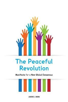 The Peaceful Revolution: Manifesto for a New Global Consensus (Paperback)