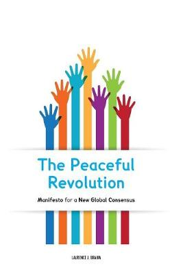The Peaceful Revolution: Manifesto for a New Global Consensus (Hardback)