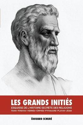 Les Grands Initi s: Esquisse de l'Histoire Secr te Des Religions: Rama, Krishna, Herm s, Orph e, Pythagore, Platon, J sus (Paperback)