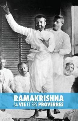 Ramakrishna, Sa Vie Et Ses Proverbes (Paperback)