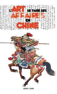 L'Art de Faire Des Affaires En Chine: Le Guide Pratique de la Conduite Des Affaires Et Des Strat gies (Hardback)