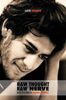 Raw Thought, Raw Nerve: Inside the Mind of Aaron Swartz: Not-For-Profit - Revised Fourth Edition (Paperback)