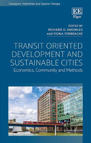 Transit Oriented Development and Sustainable Cities: Economics, Community and Methods - Transport, Mobilities and Spatial Change (Hardback)