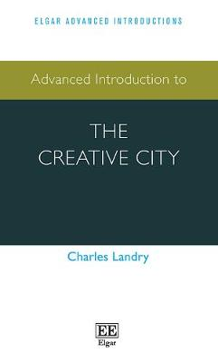 Advanced Introduction to the Creative City - Elgar Advanced Introductions Series (Paperback)