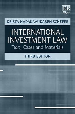 International Investment Law: Text, Cases and Materials, Third Edition (Paperback)