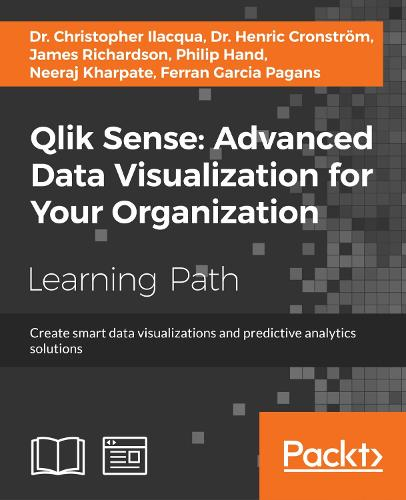 Qlik Sense: Advanced Data Visualization for Your Organization: Create smart data visualizations and predictive analytics solutions (Paperback)