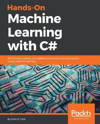 Hands-On Machine Learning with C#: Build smart, speedy, and reliable data-intensive applications using machine learning (Paperback)