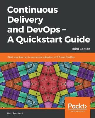 Continuous Delivery and DevOps - A Quickstart Guide: Start your journey to successful adoption of CD and DevOps, 3rd Edition (Paperback)