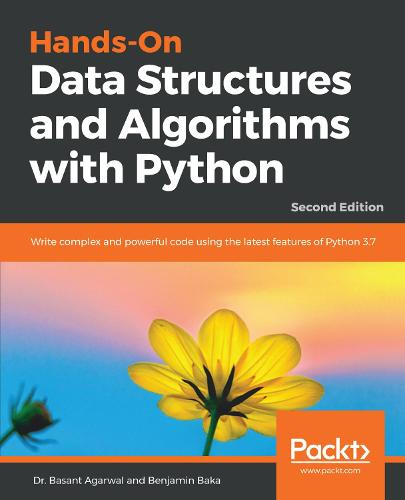 Hands-On Data Structures and Algorithms with Python: Write complex and powerful code using the latest features of Python 3.7, 2nd Edition (Paperback)