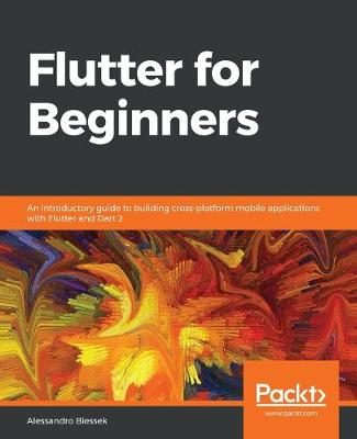 Flutter for Beginners: An introductory guide to building cross-platform mobile applications with Flutter and Dart 2 (Paperback)