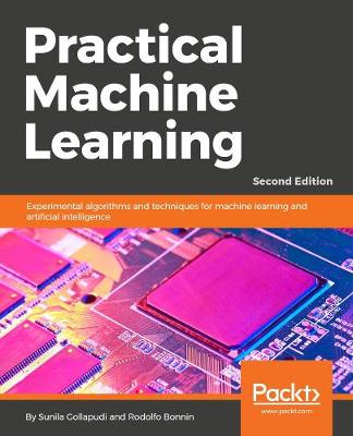 Practical Machine Learning -: Experimental algorithms and techniques for machine learning and artificial intelligence (Paperback)