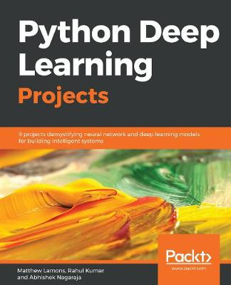 Python Deep Learning Projects: 9 projects demystifying neural network and deep learning models for building intelligent systems (Paperback)