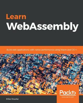 Learn WebAssembly: Build web applications with native performance using Wasm and C/C++ (Paperback)