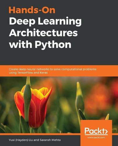 Hands-On Deep Learning Architectures with Python: Create deep neural networks to solve computational problems using TensorFlow and Keras (Paperback)