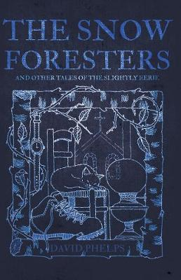 The Snow Foresters: And Other Tales of the Slightly Eerie (Paperback)
