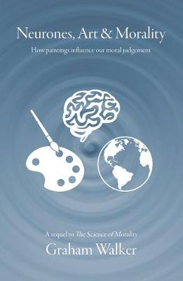 Neurones, Art and Morality: How paintings influence our moral judgement (Paperback)