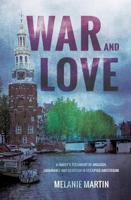 War and Love: A family's testament of anguish, endurance and devotion in occupied Amsterdam (Paperback)