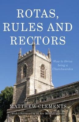 Rotas, Rules and Rectors: How to Thrive Being a Churchwarden (Paperback)