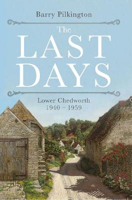 The Last Days: Lower Chedworth 1940 - 1959 (Paperback)
